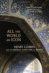 All the World an Icon: Henry Corbin and the Angelic Function of Beings by Tom Cheetham (2012-07-03)