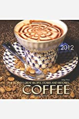 COFFEE: The World'S Great Recipes, Stories and Histories, 2012 Calendar by Ghigo Press (2011-07-15) Calendar