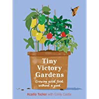 Tiny Victory Gardens: Growing Good Food Without a Yard