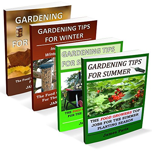Gardening Tips For All Seasons - 4 In 1 Bundle: The Food Growers Top Jobs For The Autumn, Winter, Spring And Summer Planting Seasons (Seasonal Garden Jobs Book 5) (Spring Bundle)