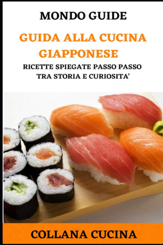 Guida Alla Cucina Giapponese Ricette Spiegate Passo Tra Storia E Curiosita Italian Edition Guide Mondo 9798697159934 Amazon Com Books