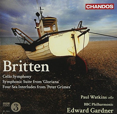 Cello Symphony / Symphonic Suite From Gloriana/ Four Sea Interludes from 'Peter Grimes' (Benjamin Britten Four Sea Interludes From Peter Grimes)