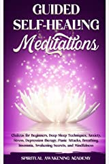 Guided Selfhealing Meditations: Chakras for Beginners, Deep Sleep Techniques, Anxiety, Stress, Depression therapy, Panic Attacks, Breathing, insomnia, Awakening Secrets, and Mindfulness Paperback