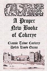 A Proper New Booke of Cokerye (Historic Recipe Books Book 1) (English Edition)
