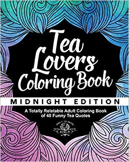 tea lovers coloring book a totally relatable adult coloring book of 40 funny tea quotes coloring book gift ideas volume 8