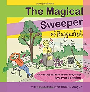 The Magical Sweeper of Raggadish: An ecological tale for children about recycling, loyalty and