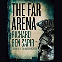 The Far Arena Audiobook by Richard Ben Sapir Narrated by Peter Noble