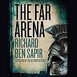 The Far Arena | Richard Ben Sapir