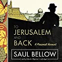 To Jerusalem and Back: A Personal Account Audiobook by Saul Bellow Narrated by Malcolm Hillgartner