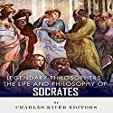 Legendary Philosophers: The Life and Philosophy of Socrates Audiobook by  Charles River Editors Narrated by Gabrielle Byrne