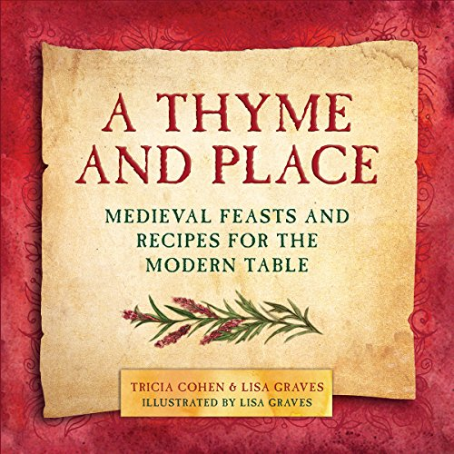 A Thyme and Place: Medieval Feasts and Recipes for the Modern -