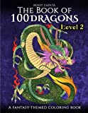 The Book of 100 Dragons LEVEL 2: A Fantasy-themed coloring book (The Book of 100 dragons coloring books) (Volume 2)