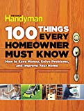 img - for 100 Things Every Homeowner Must Know: How to Save Money, Solve Problems and Improve Your Home book / textbook / text book