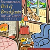 Recommended Bed & Breakfasts Mid-Atlantic States: Delaware, Maryland, New Jersey, New York, Pennsylvania, Virginai, West Virginia (1st ed)