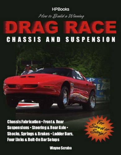 How to Build a Winning Drag Race Chassis and Suspension: Chassis Fabrication, Front & Rear Suspension, Steering & Rear Axle, Shocks, Springs & Brakes, Ladder Bars, Four Links & Bolt-On Bar Setups (Chassis Shock)