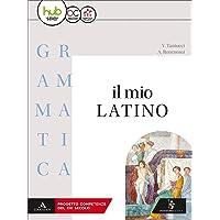 Il mio latino. Grammatica. Con lezioni. Per i Licei e gli Ist. magistrali. Con ebook. Con espansione online: 1