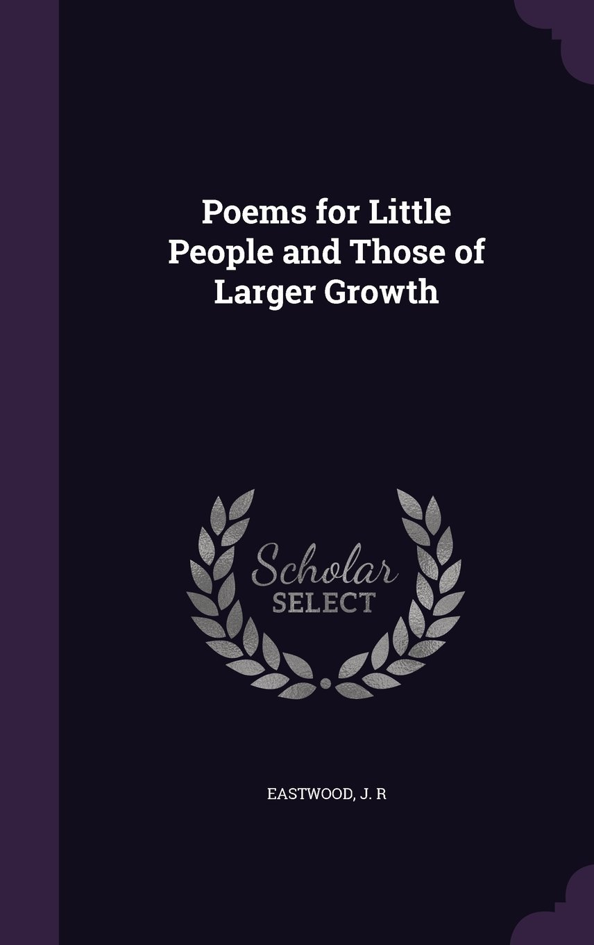 Read Online Poems for Little People and Those of Larger Growth pdf epub