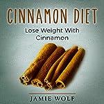 Cinnamon Diet: Lose Weight with Cinnamon   Jamie Wolf