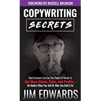 Copywriting Secrets: How Everyone Can Use the Power of Words to Get More Clicks, Sales, and Profits...No Matter What You…