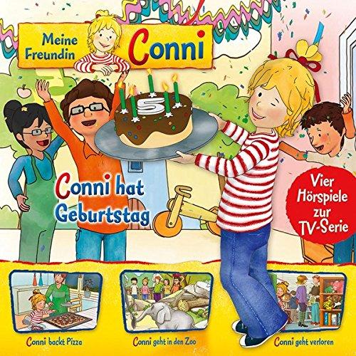 Meine Freundin Conni - Hörspiel zur TV-Serie / 04: Conni hat Geburtstag / Conni backt Pizza / Conni geht in den Zoo / Conni geht verloren