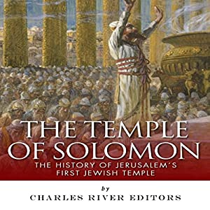 The Temple of Solomon: The History of Jerusalem's First Jewish Temple Audiobook