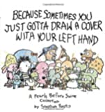 Because Sometimes You Just Gotta Draw a Cover with Your Left Hand: A Pearls Before Swine Collection