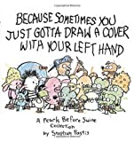 Because Sometimes You Just Gotta Draw a Cover with Your Left Hand, Stephan Pastis and Lisa Martin, 1449410235