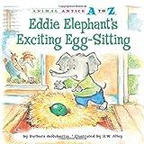 Eddie Elephant's Exciting Egg-Sitting, Barbara deRubertis, 1575653095