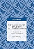 img - for The Transformation of Women?  ?s Collegiate Education: The Legacy of Virginia Gildersleeve [12/1/2016] Patrick Dilley book / textbook / text book