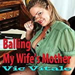 Balling My Wife's Mother | Vic Vitale