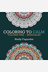 Coloring to Calm, Volume One: Mandalas (Volume 1) Paperback