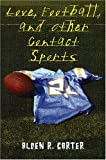 Love, Football, and Other Contact Sports, Alden R. Carter, 0823419754