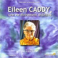Eileen Caddy, une vie divinement ordinaire par Eileen Caddy