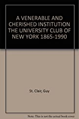 A VENERABLE AND CHERISHED INSTITUTION THE UNIVERSITY CLUB OF NEW YORK 1865-1990 Unknown Binding