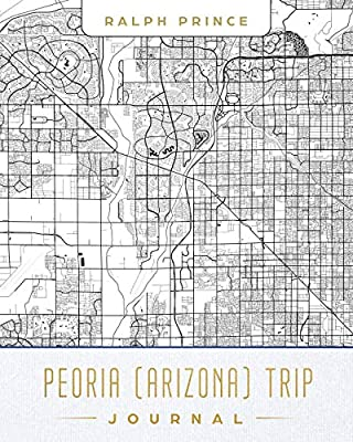Peoria Arizona Trip Journal Lined Travel Journal Diary Notebook
