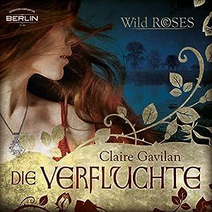 Die Verfluchte (Wild Roses 1) Hörbuch