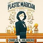 The Plastic Magician: A Paper Magician Novel | Charlie N. Holmberg