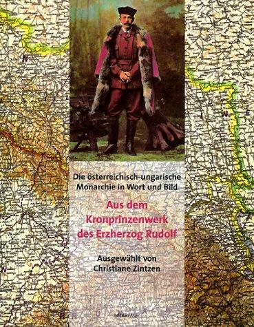 Die österreichisch-ungarische Monarchie in Wort und Bild. Aus dem Kronprinzenwerk von Erzherzog Rudolf