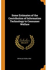 Some Estimates of the Contribution of Information Technology to Consumer Welfare Hardcover