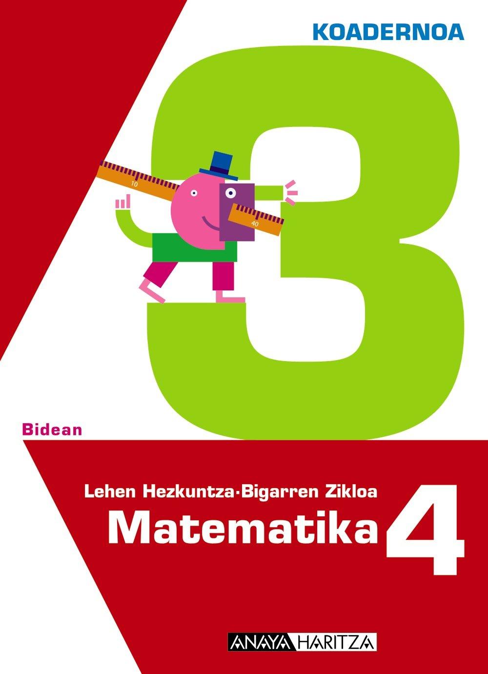 Matematika 4. 3 koadernoa. (Bidean) (Euskera) Tapa blanda – 19 jul 2012 Luis Ferrero de Pablo Anaya Haritza 8467821655 YQ