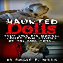 Haunted Dolls: Their Eyes Are Moving: Creepy True Stories of the Kids Toys...: True Hauntings, Book 1 Audiobook by Roger P. Mills Narrated by Joe Formichella