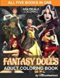 Grayscale Coloring Fantasy Dolls Vol. 1 - 5 Collection: Adult Coloring Book by Misschantress