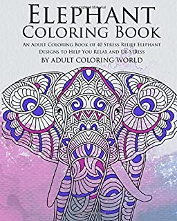 Elephant Coloring Book An Adult Of 40 Stress Relief Designs To Help