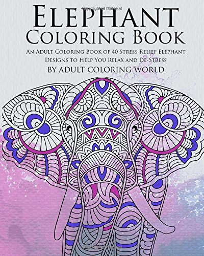 Elephant Coloring Book An Adult Of 40 Stress Relief Designs To Help You Relax And De Volume 19 Animal Books For