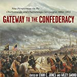 Gateway to the Confederacy: New Perspectives on the Chickamauga and Chattanooga Campaigns, 1862-1863 | Evan C. Jones,Wiley Sword
