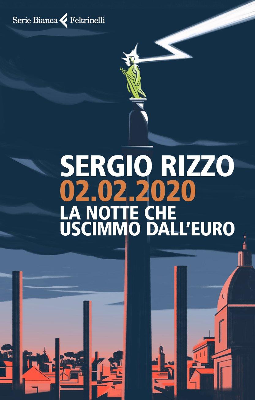 02.02.2020. La notte che uscimmo dall'euro (Italien) Broché – 6 septembre 2018 Sergio Rizzo Feltrinelli 8807173514 Altra non illustrata
