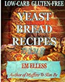 Low-Carb Gluten-Free Yeast Bread Recipes to Slim By, Em Elless, 0985822430