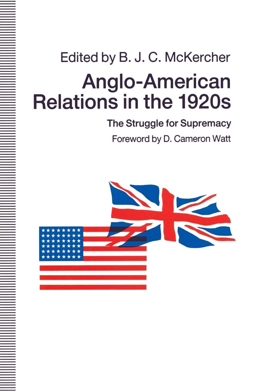 Anglo-American Relations in the 1920s: The Struggle for Supremacy