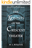 The Ghosts of the Crescent Theater (Gulf Coast Paranormal Book 2)