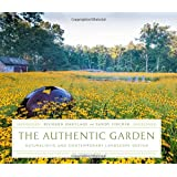 The Authentic Garden: Naturalistic and Contemporary Landscape Design